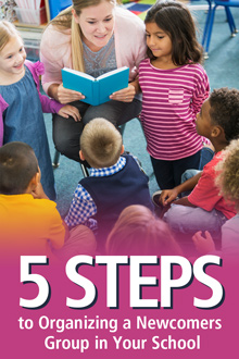 5 Steps to Organizing a Newcomers Group in Your School